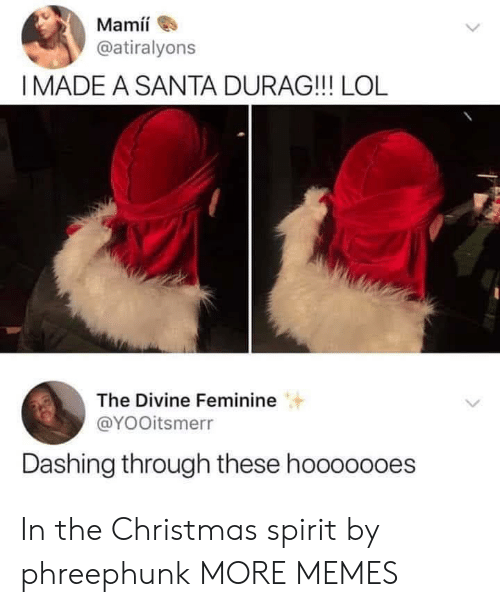Christmas, Dank, and Durag: Mamí  @atiralyons  IMADE A SANTA DURAG!!! LOL  The Divine Feminine  @YOOitsmerr  Dashing through these hooooooes In the Christmas spirit by phreephunk MORE MEMES