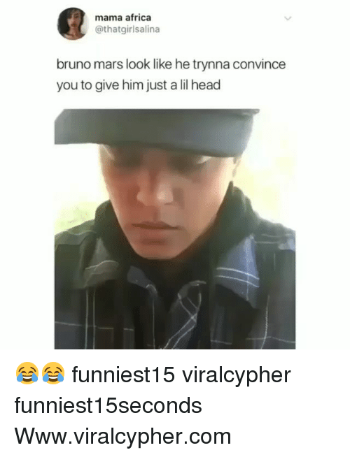 Africa, Bruno Mars, and Funny: mama africa  @thatgirlsalina  bruno mars look like he trynna convince  you to give him just a lil head 😂😂 funniest15 viralcypher funniest15seconds Www.viralcypher.com