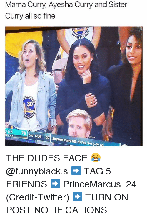Ayesha Curry: Mama Curry, Ayesha Curry and Sister  Curry all so fine  AR  30  GS  78  3rd 606 20 Stephen Curry Gs: 23 Pts, THE DUDES FACE 😂 @funnyblack.s ➡️ TAG 5 FRIENDS ➡️ PrinceMarcus_24 (Credit-Twitter) ➡️ TURN ON POST NOTIFICATIONS