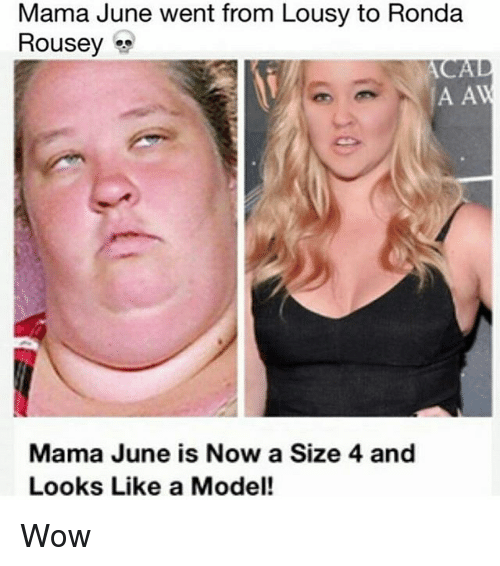 О: Mama June went from Lousy to Ronda  Rousey  A A  Mama June is Now a Size 4 and  Looks Like a Model! Wow