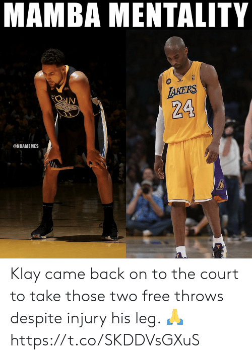Memes, Free, and Back: MAMBA MENTALITY  AKERS  IN  The  24  @NBAMEMES Klay came back on to the court to take those two free throws despite injury his leg. 🙏 https://t.co/SKDDVsGXuS
