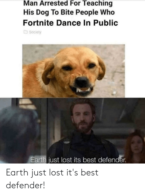 Marvel Comics, Lost, and Best: Man Arrested For Teaching  His Dog To Bite People Who  Fortnite Dance In Public  Society  Earth just lost its best defender Earth just lost it's best defender!