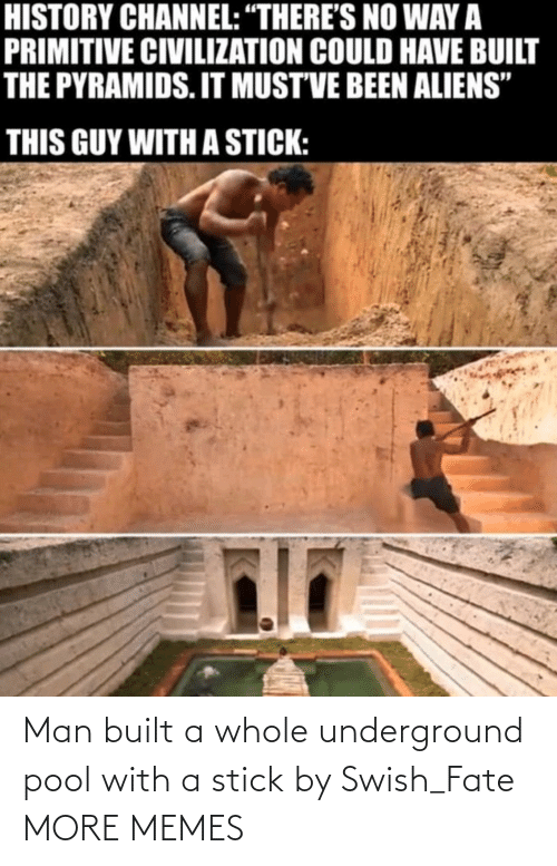 Built: Man built a whole underground pool with a stick by Swish_Fate MORE MEMES