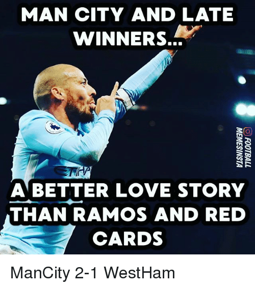 Love, Memes, and 🤖: MAN CITY AND LATE  WINNERS,  A BETTER LOVE STORY  THAN RAMOS AND RED  CARDS ManCity 2-1 WestHam