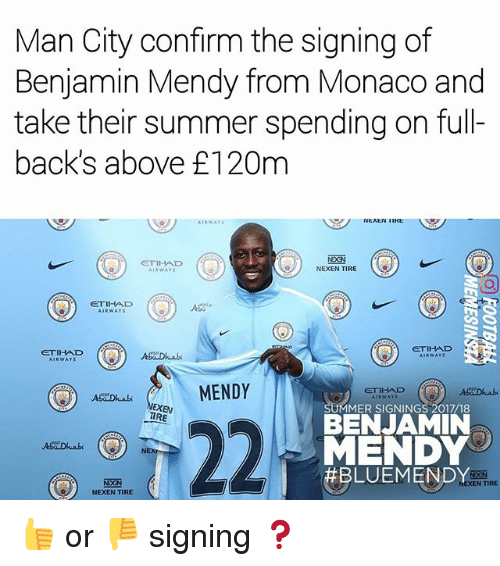 Confirmated: Man City confirm the signing of  Benjamin Mendy from Monaco and  take their summer spending on full-  back's above £120m  ETIHAD  NEXEN TIRE  CTIHAD  GETIHAD  RWAY  MENDY  ETIHAD  EXEN  TIRE  MMER SIGNINGS 2017/18  BENJAMIN  MENDY  BLUEMENDY  AaDuabi ON  TIRE  NEXEN TIRE 👍 or 👎 signing ❓