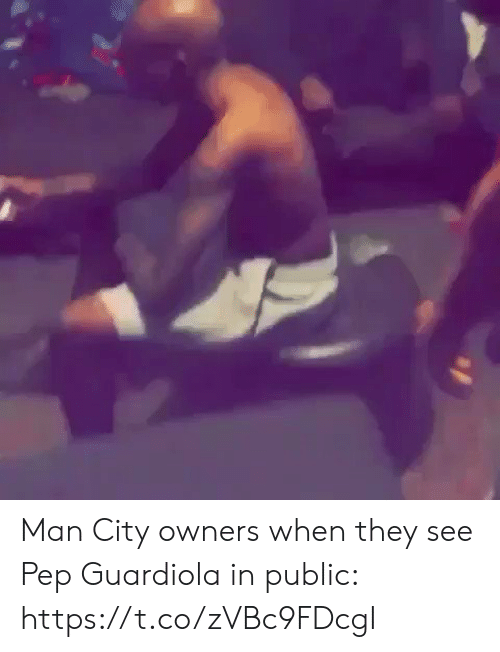 Owners: Man City owners when they see Pep Guardiola in public: https://t.co/zVBc9FDcgI