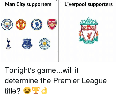 Arsenal, Club, and Everton: Man City supporters  Liverpool supporters  CHES  CHES  Arsenal  YOULL NEVER WALKALONE  LIVERPOOL  FOOTBALL CLUB  CITY  .2  EST 1892  TER  Everton  BALL Tonight's game...will it determine the Premier League title? 😆🏆👌