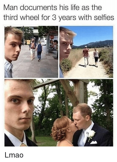 Life, Lmao, and Memes: Man documents his life as the  third wheel for 3 years with selfies Lmao