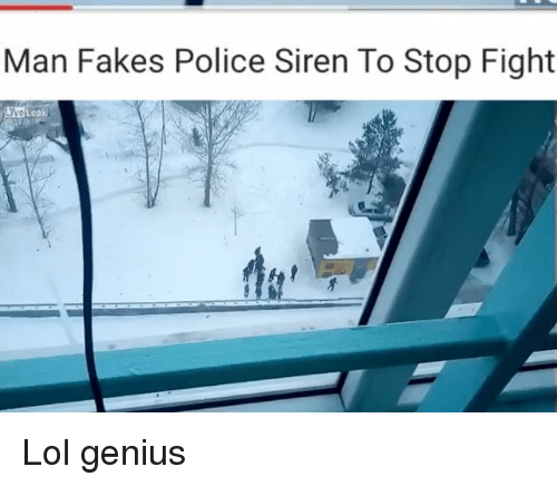 Sirening: Man Fakes Police Siren To Stop Fight Lol genius