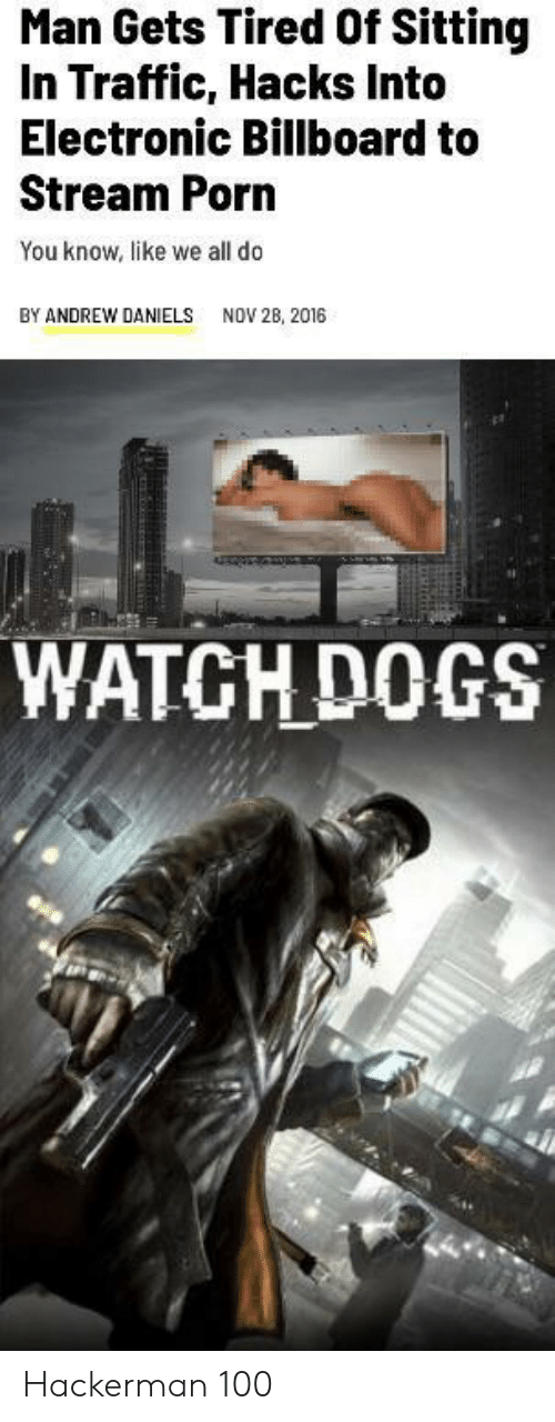 Billboard, Dogs, and Traffic: Man Gets Tired Of Sitting  In Traffic, Hacks Into  Electronic Billboard to  Stream Porn  You know, like we all do  BY ANDREW DANIELS  NOV 28, 2016  WATCH DOGS Hackerman 100