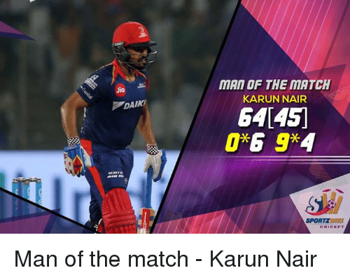 Karun Nair: MAN OF THE MATCH  KARUN NAIR  SPORTZWIRa Man of the match - Karun Nair