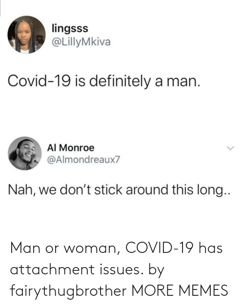 Covid-19: Man or woman, COVID-19 has attachment issues. by fairythugbrother MORE MEMES