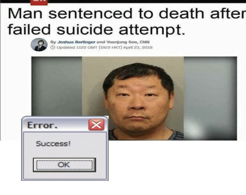 cnn.com, Death, and Suicide: Man sentenced to death after  failed suicide attempt.  By Joshua Berlinger and Yoonjung Seo, CNN  Updated 1122 GMT (1922 HKT) April 23, 2018  Error.  Success!  OK