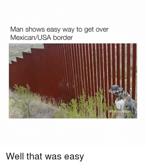 That Was Easy: Man shows easy way to get over  Mexican/USA border Well that was easy