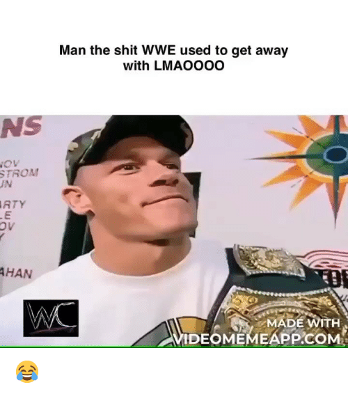 Memes, Shit, and World Wrestling Entertainment: Man the shit WWE used to get away  with LMAOOOO  NS  TROA  JN  ATY  HAN  MADE WITH  İDEOMEMEAPP.COM 😂