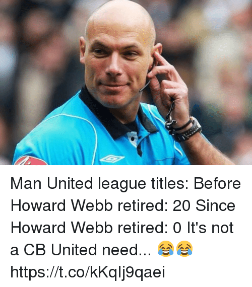 Soccer, United, and League: Man United league titles:  Before Howard Webb retired: 20  Since Howard Webb retired: 0  It's not a CB United need... 😂😂 https://t.co/kKqIj9qaei