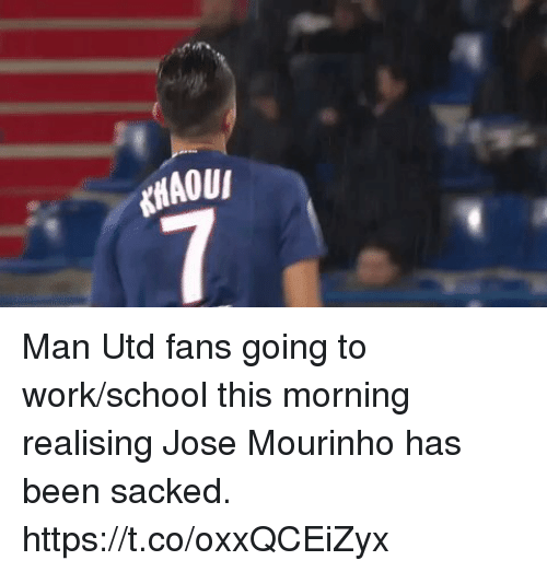mourinho: Man Utd fans going to work/school this morning realising Jose Mourinho has been sacked. https://t.co/oxxQCEiZyx