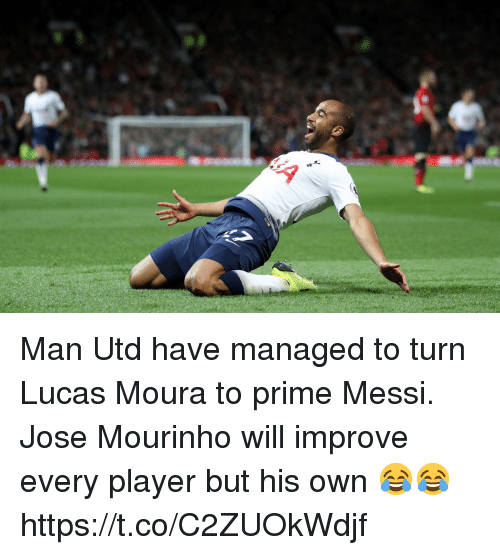 Soccer, Messi, and José Mourinho: Man Utd have managed to turn Lucas Moura to prime Messi.   Jose Mourinho will improve every player but his own 😂😂 https://t.co/C2ZUOkWdjf