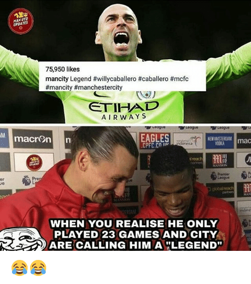 Philadelphia Eagles, Memes, and Games: MAN UTD  UPDATES  75,950 likes  mancity Legend #willycaballero #caballero #mcfc  #mancity #manchestercity  ETIHAD  AIRWAYS  EAGLES  CPFC.CO  NEW AMASIEROAM mac  13  lreach  MANION  er  re  obalreac  portion  WHEN YOU REALISE HE ONLY  PLAYED 23 GAMES AND CITY  ARE CALLING HIMALEGEND 😂😂