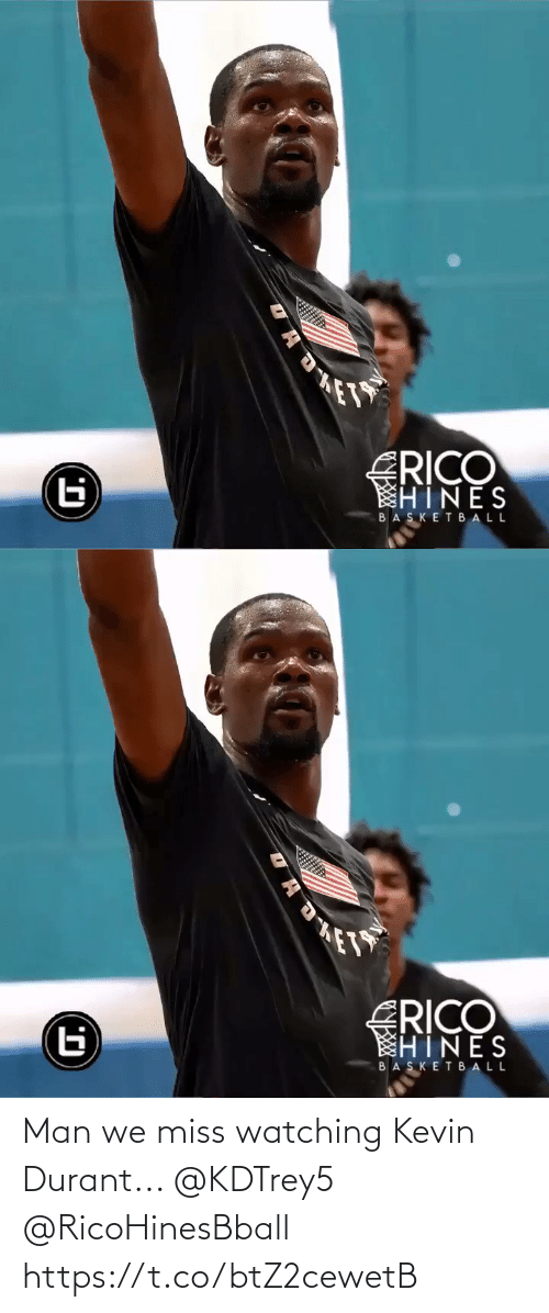 Kevin Durant: Man we miss watching Kevin Durant... @KDTrey5 @RicoHinesBball https://t.co/btZ2cewetB