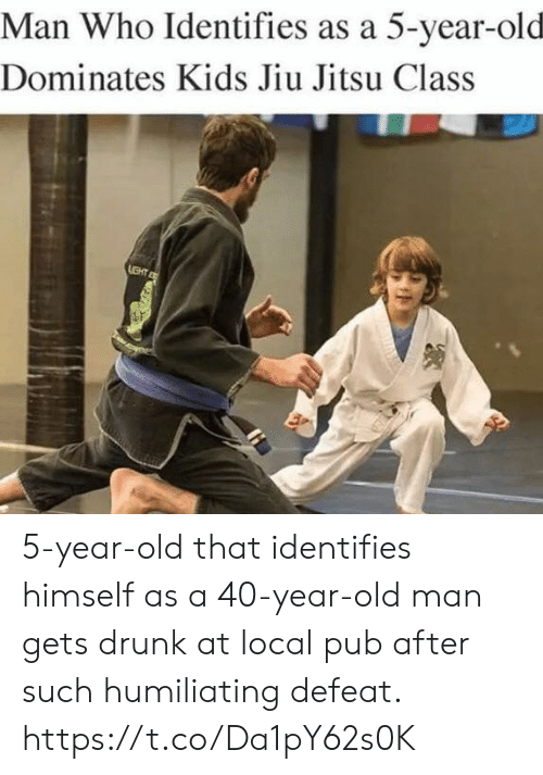 Drunk, Funny, and Old Man: Man Who Identifies as a 5-year-old  Dominates Kids Jiu Jitsu Class 5-year-old that identifies himself as a 40-year-old man gets drunk at local pub after such humiliating defeat. https://t.co/Da1pY62s0K