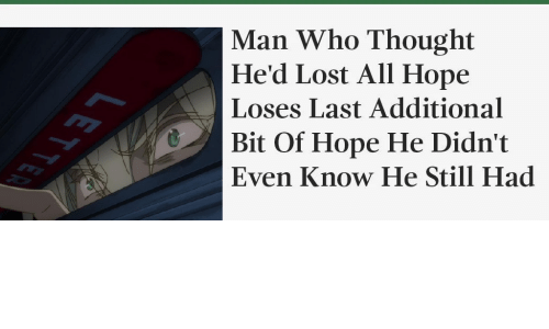 Lost, Hope, and Thought: Man Who Thought  He'd Lost All Hope  Bit Of Hope He Didn't  Even Know He Still Had  Loses Last Additional  LETTER