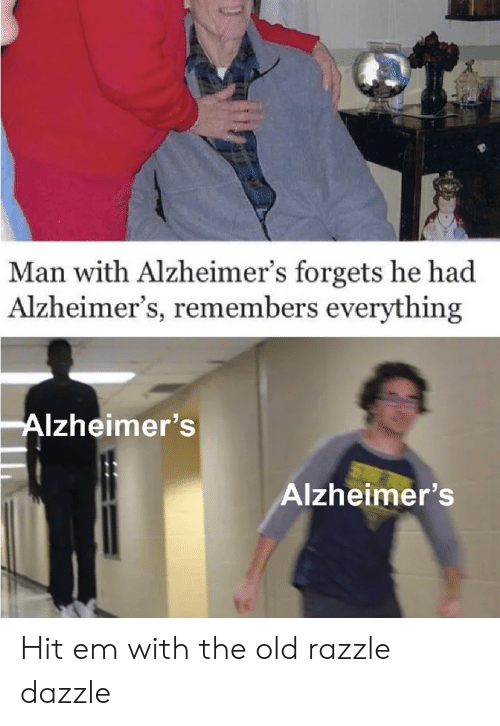 dazzle: Man with Alzheimer's forgets he had  Alzheimer's, remembers everything  Alzheimer's  Alzheimer's Hit em with the old razzle dazzle