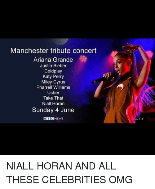 Pharrell Williams: Manchester tribute concert  Ariana Grande  Justin Bieber  Coldplay  Katy Perry  Miley Cyrus  Pharrell Williams  Usher  Take That  Niall Horan  Sunday 4 June  GETTY NIALL HORAN AND ALL THESE CELEBRITIES OMG