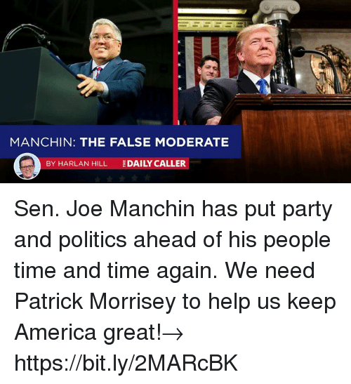 moderate: MANCHIN: THE FALSE MODERATE  BY HARLAN HILL  DAILY CALLER Sen. Joe Manchin has put party and politics ahead of his people time and time again. We need Patrick Morrisey to help us keep America great!→ https://bit.ly/2MARcBK