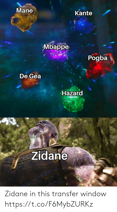 Memes, 🤖, and Zidane: Mane  Kante  Mbappe  Pogba  De Gea  Hazard  Zidane Zidane in this transfer window https://t.co/F6MybZURKz