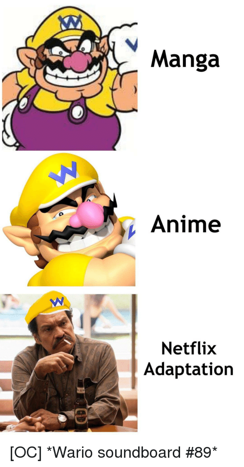 Anime, Netflix, and Wario: Manga  Anime  Netflix  Adaptation  RANA [OC] *Wario soundboard #89*