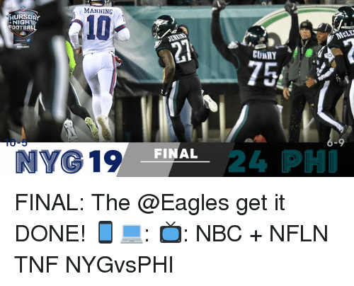 the eagle: MANNING  HURSDA  NIGH  FOOTBAL  NYG 19  FINAL  CURRY  10  75A  4 PHI FINAL: The @Eagles get it DONE! 📱💻: 📺: NBC + NFLN TNF NYGvsPHI