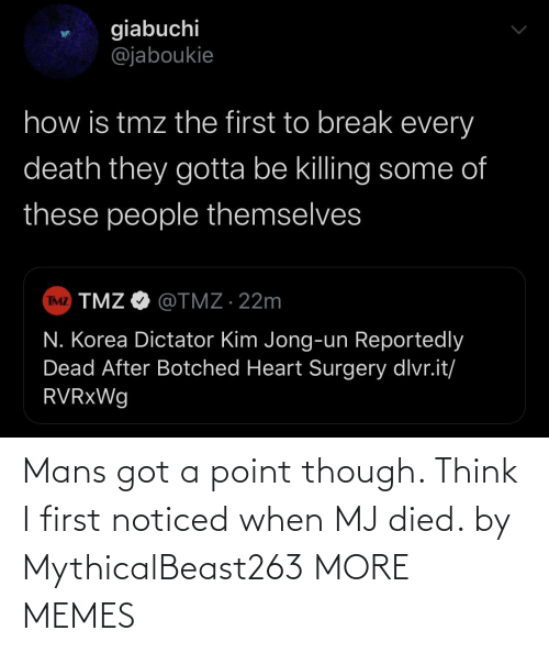 Died: Mans got a point though. Think I first noticed when MJ died. by MythicalBeast263 MORE MEMES