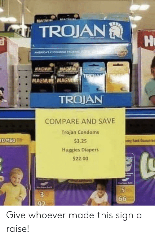magnum: MAR  TROJAN  Hu  2  AMERICAS CONDoOM TROSTE  MAGNUM MAGNUM  MAGNUM MAGNU  TROJAN  COMPARE AND SAVE  Trajan Condoms  TO 150  $3.25  eyBack Guarante  Huggies Diapers  $22.00  a Leaids  3  66  92 Give whoever made this sign a raise!