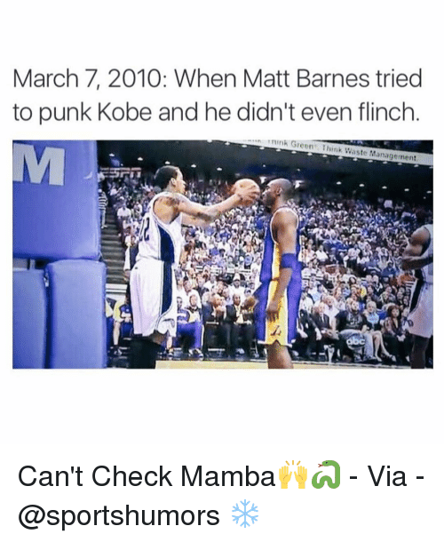 manageable: March 7, 2010: When Matt Barnes tried  to punk Kobe and he didn't even flinch  ....ns nink Green Think Waste Management Can't Check Mamba🙌🐍 - Via - @sportshumors ❄️