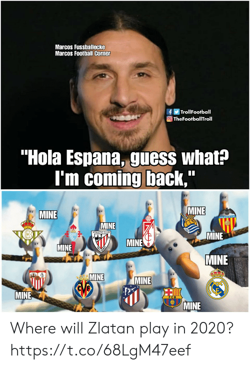 "Club, Football, and Memes: Marcos Fussballecke  Marcos Football Corner  fTrollFootball  O TheFootballTroll  ""Hola Espana, guess what?  I'm coming back,  MINE  MINE  MINE  ATHLETIC CLUB  MINE  MINE  MINE  MINE  MINE  MINE  EVB  MINE  MINE Where will Zlatan play in 2020? https://t.co/68LgM47eef"