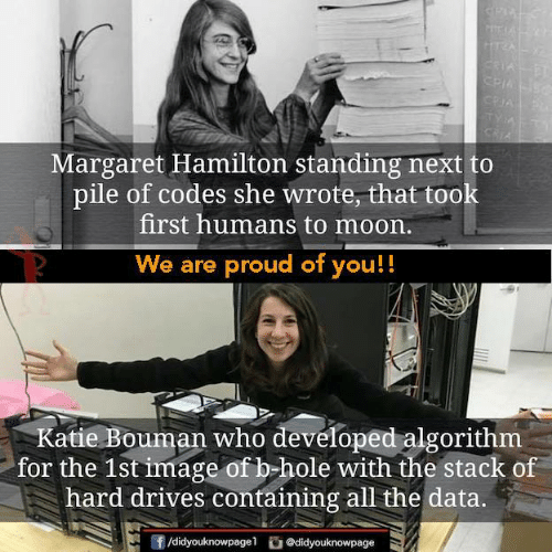 Memes, Image, and Moon: Margaret Hamilton standing next to  pile of codes she wrote, that took  first humans to moon.  We are proud of you!!  Katie Bouman who developed algorithm  for the 1st image of b hole with the stack of  hard drives containing all the data.  団/didyouknowpage1  舀@d.dyouknowpage