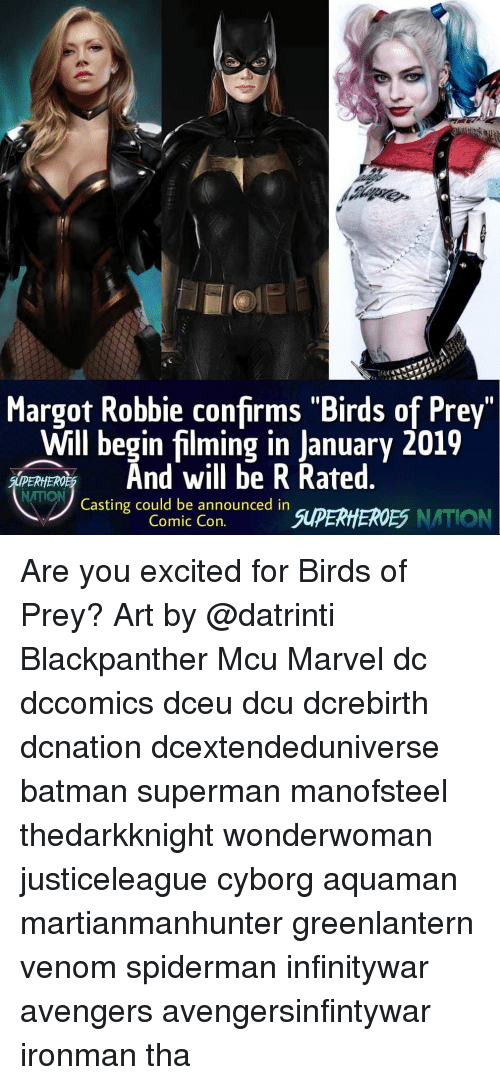 "Margot Robbie: Margot Robbie confirms ""Birds of Prey""  Will begin filming in January 2019  PEHERnd will be R Rated  NITION  Casting could be announced in  Comic Con.  SUPERHEROES NATION 