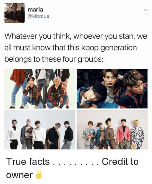 Whateves: maria  akibmus  Whatever you think, whoever you stan, we  all must know that this kpop generation  belongs to these four groups: True facts . . . . . . . . . Credit to owner✌