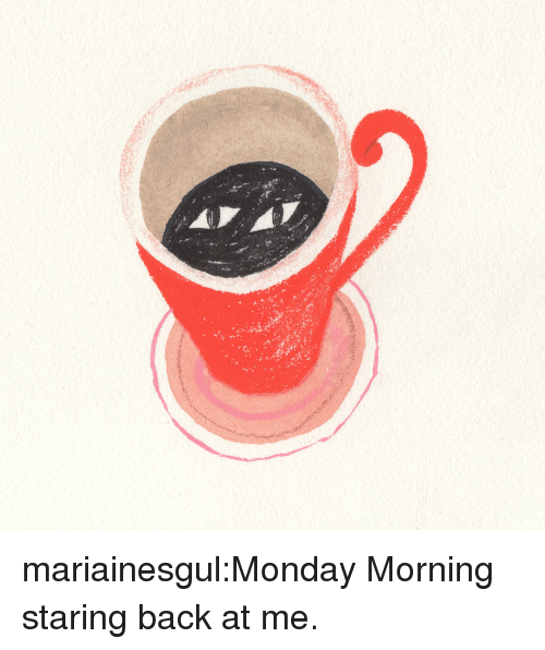 Tumblr, Blog, and Http: mariainesgul:Monday Morning staring back at me.