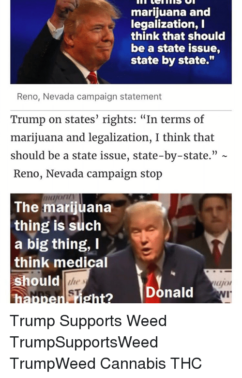 Marijuana And Legalization I Think That Should Be A State Issue State By State Reno Nevada Campaign Statement Trump On States Rights In Terms Of Marijuana And Legalization I Think That Should