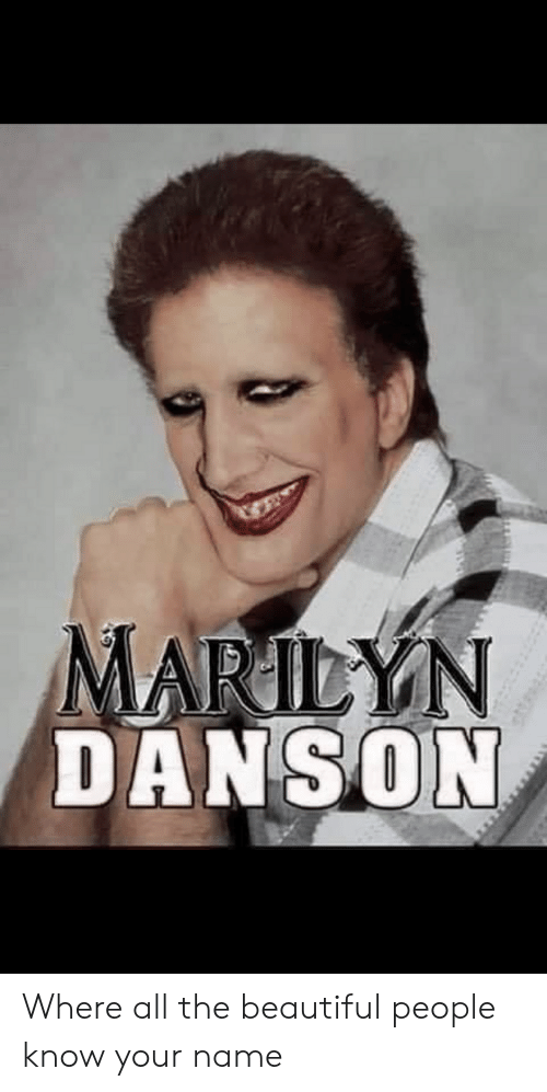 Beautiful, All The, and Name: MARILYN  DANSON Where all the beautiful people know your name