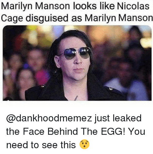 Marilyn Manson, Memes, and Nicolas Cage: Marilyn Manson looks like Nicolas  Cage disguised as Marilyn Manson @dankhoodmemez just leaked the Face Behind The EGG! You need to see this 😯
