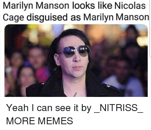 marilyn: Marilyn Manson looks like Nicolas  Cage disguised as Marilyn Manson Yeah I can see it by _NITRISS_ MORE MEMES
