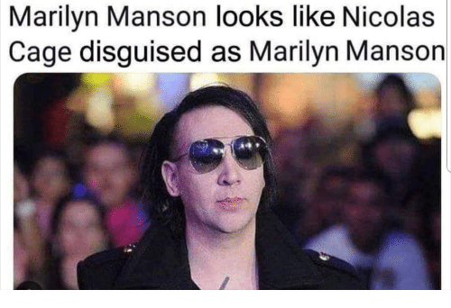 Marilyn Manson, Nicolas Cage, and Marilyn: Marilyn Manson looks like Nicolas  Cage disguised as Marilyn Manson