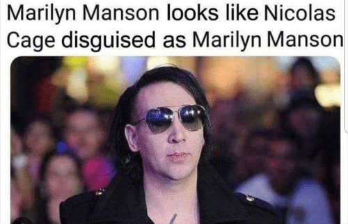 marilyn: Marilyn Manson looks like Nicolas  Cage disguised as Marilyn Manson  in
