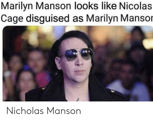 Marilyn Manson, Nicolas Cage, and Marilyn: Marilyn Manson looks like Nicolas  Cage disguised as Marilyn Mansor Nicholas Manson