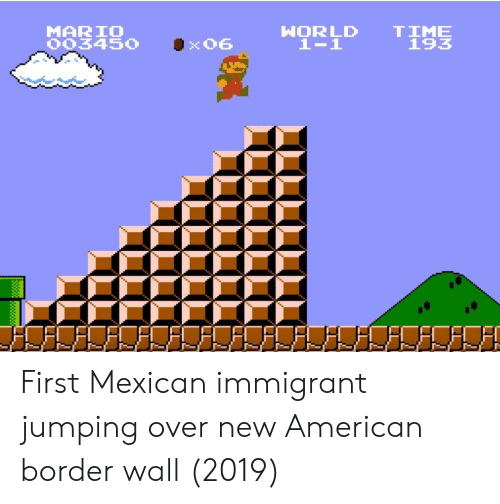 Mario, American, and Time: MARIO  003450 Qx06  D  TIME  193 First Mexican immigrant jumping over new American border wall (2019)