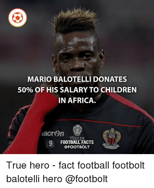 Africa, Children, and Facts: MARIO BALOTELLI DONATES  50% OF HIS SALARY TO CHILDREN  IN AFRICA.  lacron  OGC  VILLE DE  NICE  FOOTBALL FACTS True hero - fact football footbolt balotelli hero @footbolt