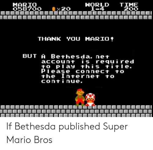 mario bros: MARIO  O58700  HORLD  1-4  TIME  200  x20  YOU MARIO  THANK  BUT A Bethesda. net  account is required  to Play this title  Piease connect to  the Internet to  continue. If Bethesda published Super Mario Bros